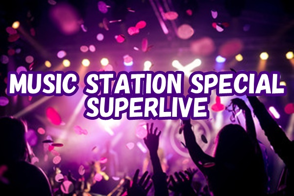 MUSIC STATION SPECIAL SUPERLIVE(ミュージックステーションスーパーライブ)