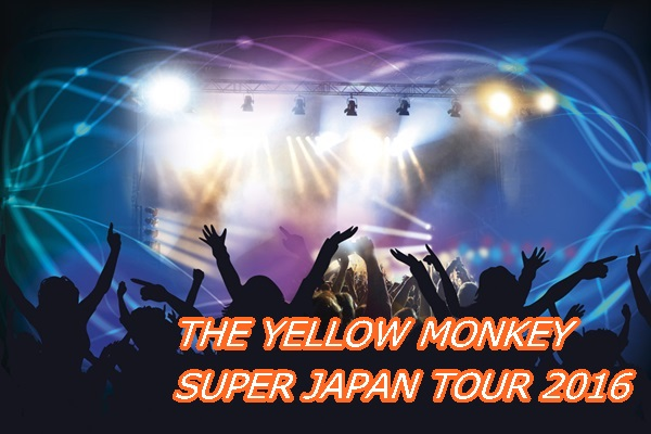 THE YELLOW MONKEY 2016/7/10 さいたまスーパーアリーナ
